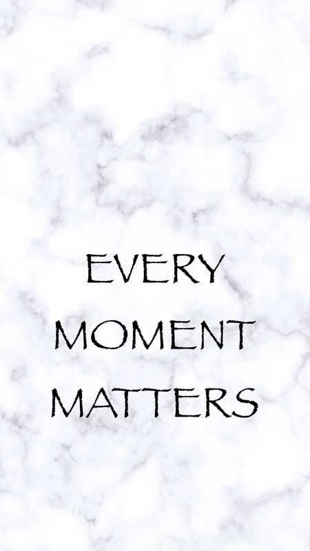 Every Moment Matters Wallpaper